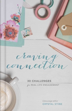 Craving Connection: 30 Challenges for Real-Life Engagement (Hardcover)