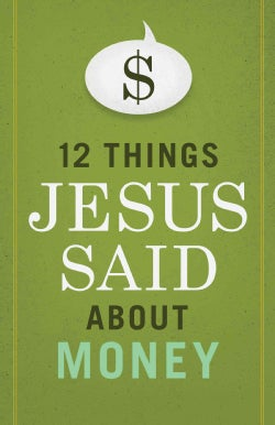 12 Things Jesus Said About Money (Paperback)