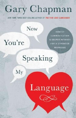 Now You're Speaking My Language: Honest Communication & Deeper Intimacy for a Stronger Marriage (Paperback)