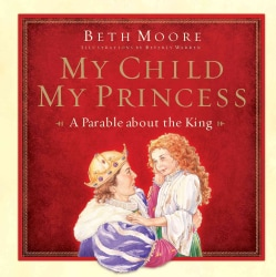 My Child, My Princess: A Parable about the King (Hardcover)