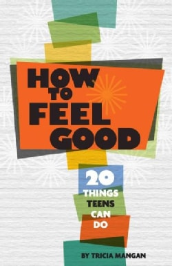 How to Feel Good: 20 Things Teens Can Do (Paperback)