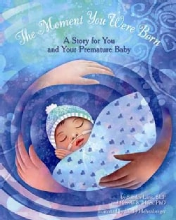 The Moment You Were Born: A Story for You and Your Premature Baby (Hardcover)