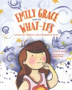 Emily Grace and the What-ifs: A Story for Children About Nighttime Fears (Hardcover)