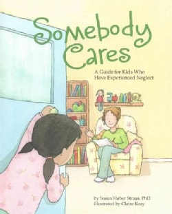 Somebody Cares: A Guide for Kids Who Have Experienced Neglect (Paperback)