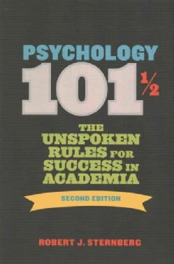 Psychology 101 ½: The Unspoken Rules for Success in Academia (Paperback)