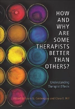 How and Why Are Some Therapists Better Than Others?: Understanding Therapist Effects (Hardcover)