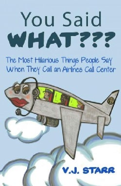 You Said What???: The Most Hilarious Things People Say When They Call an Airlines Call Center (Paperback)