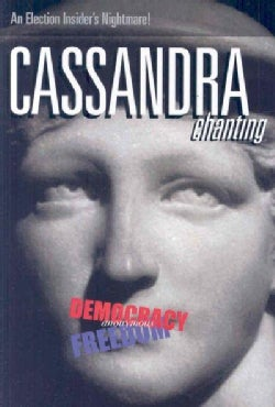 Cassandra, Chanting: An Election Insider's Nightmare (Hardcover)