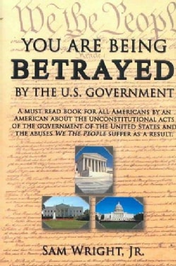 You are Being Betrayed by the U.S. Government (Hardcover)