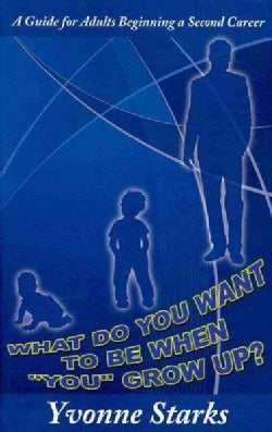 """What Do You Want to Be When """"You"""" Grow Up?: A Guide for Adults Beginning a Second Career (Paperback)"""