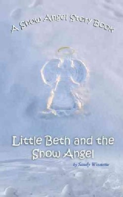 A Snow Angel Story Book: Little Beth and the Snow Angel (Paperback)