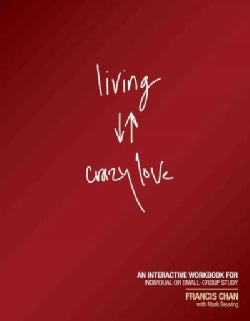 Living Crazy Love: An Interactive Workbook for Individual or Small-Group Study (Paperback)