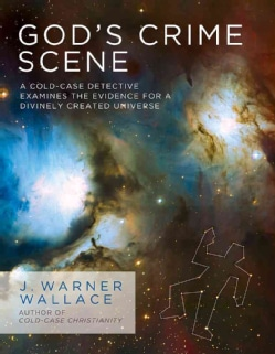 God's Crime Scene: A Cold-Case Detective Examines the Evidence for a Divinely Created Universe (Paperback)