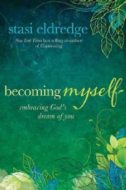 Becoming myself: embracing God's dream of you (Paperback)