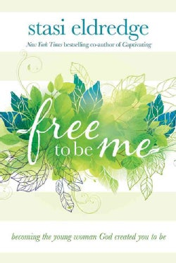 Free to Be Me: Becoming the Young Woman God Created You to Be (Paperback)