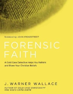 Forensic Faith: A Homicide Detective Makes the Case for a More Reasonable, Evidential Christian Faith (Paperback)