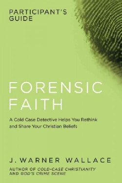 Forensic Faith Participant's Guide: A Homicide Detective Makes the Case for a More Reasonable, Evidential Christi... (Paperback)