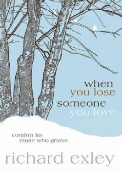 When You Lose Someone You Love: Comfort for Those Who Grieve (Paperback)