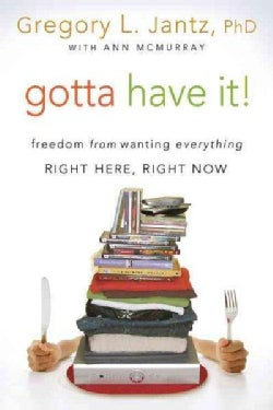 Gotta Have It!: Freedom from Wanting Everything Right Here, Right Now (Paperback)