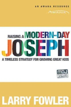 Raising a Modern-Day Joseph: A Timeless Strategy for Growing Great Kids (Paperback)