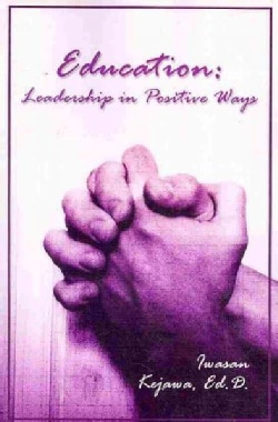 Education: Leadership in Positive Ways (Paperback)