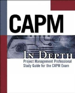 CAPM in Depth: Certified Associate in Project Management Study Guide for the CAPM Exam (Paperback)