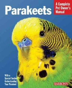 Parakeets: Everything About Selection, Care, Nutrition, Behavior, and Training (Paperback)