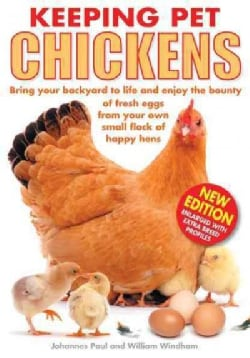 Keeping Pet Chickens: Bring Your Backyard to Life and Enjoy the Bounty of Fresh Eggs from Your Own Small Flock of... (Paperback)