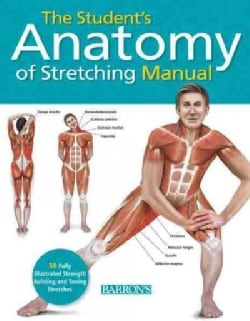 The Student's Anatomy of Stretching Manual: 50 Fully-illustrated Strength Building and Toning Stretches (Paperback)