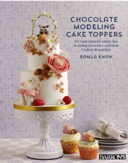Chocolate Modeling Cake Toppers: 101 Tasty Ideas for Candy Clay, Modeling Chocolate, and Other Fondant Alternatives (Paperback)