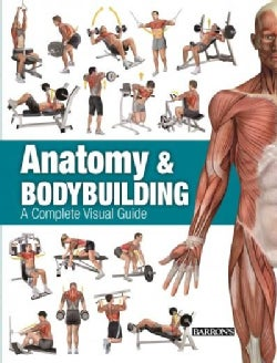 Anatomy & Bodybuilding: A Complete Visual Guide (Paperback)