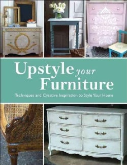 Upstyle Your Furniture: Techniques and Creative Inspiration to Style Your Home (Paperback)