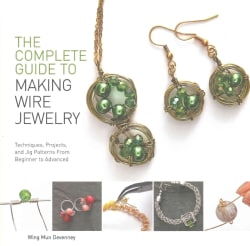 The Complete Guide to Making Wire Jewelry: Techniques, Projects, and Jig Patterns from Beginner to Advanced (Paperback)