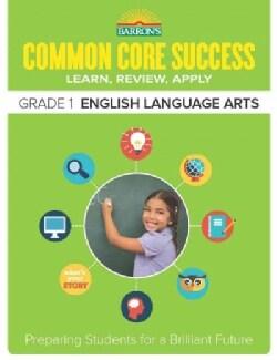 Barron's Common Core Success Grade 1 English Language Arts: Learn, Review, Apply (Paperback)