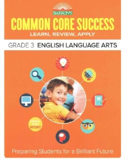 Barron's Common Core Success Grade 3 English Language Arts: Learn, Review, Apply (Paperback)