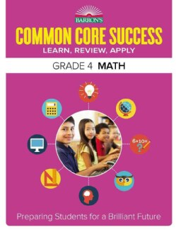 Barron's Common Core Success Grade 4 Math: Learn, Review, Apply (Paperback)