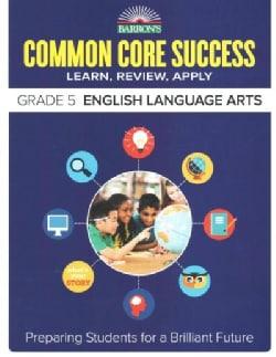 Barron's Common Core Success Grade 5 English Language Arts: Learn, Review, Apply (Paperback)