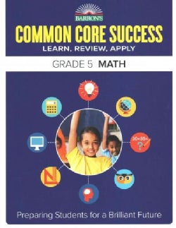 Barron's Common Core Success Grade 5 Math: Learn, Review, Apply (Paperback)