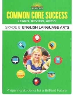 Barron's Common Core Success Grade 6 English Language Arts: Learn, Review, Apply (Paperback)
