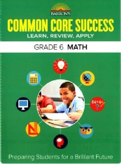 Barron's Common Core Success Grade 6 Math: Learn, Review, Apply (Paperback)