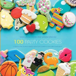 100 Party Cookies: A Step-by-Step Guide to Baking Super-Cute Cookies for Life's Little Celebrations (Paperback)