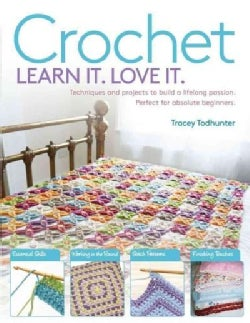 Crochet Learn It, Love It: Techniques and Projects to Build a Lifelong Passion for Beginners Up (Paperback)