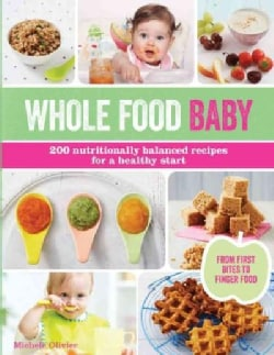 Whole Food Baby: 200 Nutritionally Balanced Recipes for a Healthy Start (Paperback)