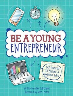 Be a Young Entrepreneur: Get Inspired to Become a Business Whiz (Paperback)