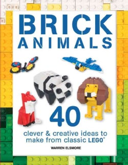 Brick Animals: 40 Clever and Creative Ideas to Make from Classic Lego (Paperback)