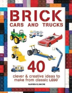 Brick Cars and Trucks: Clever and Creative Ideas to Make from Classic Lego (Paperback)