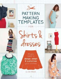 Pattern Making Templates for Skirts & Dresses: All You Need to Design, Adapt & Customize Your Clothes (Paperback)