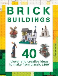 Brick Buildings: 40 Clever & Creative Ideas to Make from Classic Lego (Paperback)