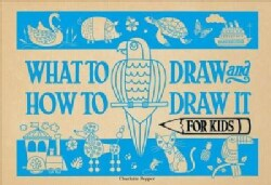 What to Draw and How to Draw It for Kids (Paperback)