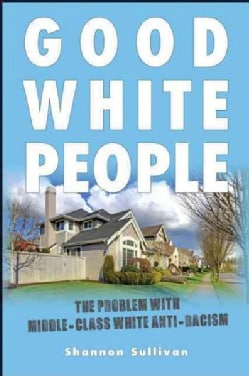 Good White People: The Problem With Middle-Class White Anti-Racism (Paperback)